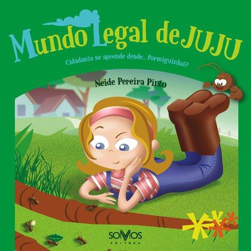 O mundo legal de Juju. Cidadania se aprende desde…formiguinha